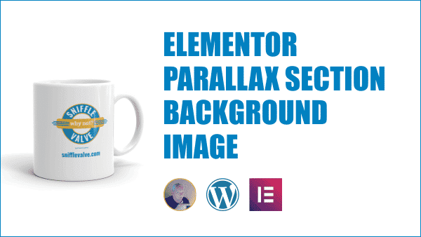 Elementor - Parallax Section Background Image - Sniffle Valve